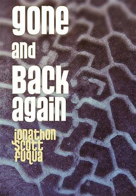 Gone and Back Again by Jonathon Scott Fuqua