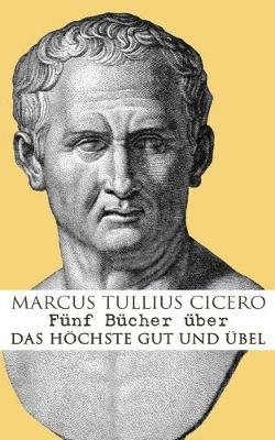 F nf B cher  ber das h chste Gut und  bel by Marcus Tullius Cicero