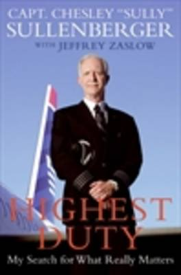 Highest Duty: My Search for What Really Matters by Chesley B. Sullenberger
