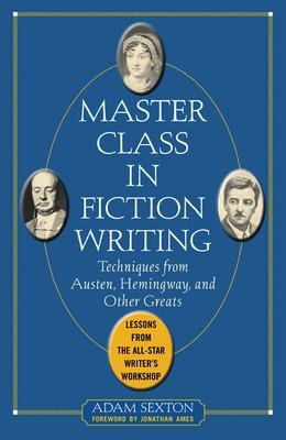 Master Class in Fiction Writing: Techniques from Austen, Hemingway, and Other Greats book