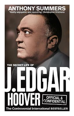 Official and Confidential: The Secret Life of J Edgar Hoover by Anthony Summers