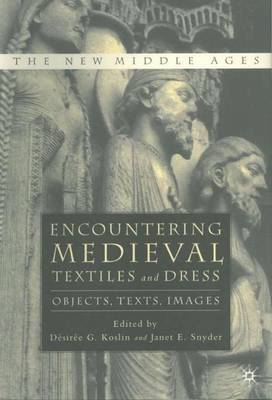Encountering Medieval Textiles and Dress by Desiree G. Koslin