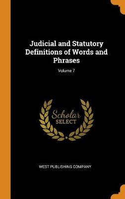 Judicial and Statutory Definitions of Words and Phrases; Volume 7 by West Publishing Company