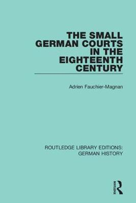 The Small German Courts in the Eighteenth Century by Adrien Fauchier-Magnan