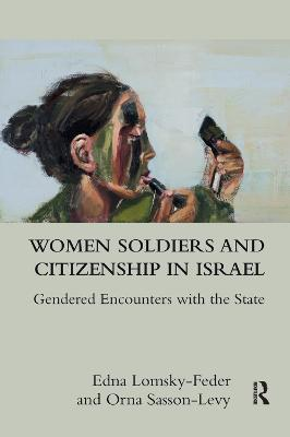 Women Soldiers and Citizenship in Israel: Gendered Encounters with the State book