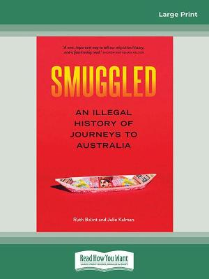 Smuggled: An illegal history of journeys to Australia by Ruth Balint