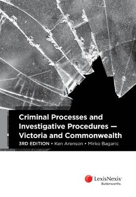 Criminal Processes and Investigative Procedures - Victoria and Commonwealth by K Arenson