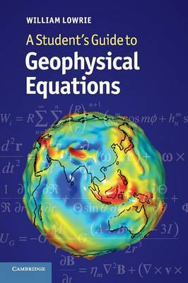 Student's Guide to Geophysical Equations by William Lowrie