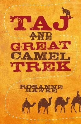 Taj And The Great Camel Trek by Rosanne Hawke