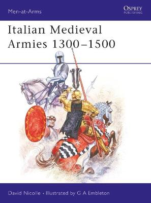 Italian Mediaeval Armies, 1300-1500 by David Nicolle