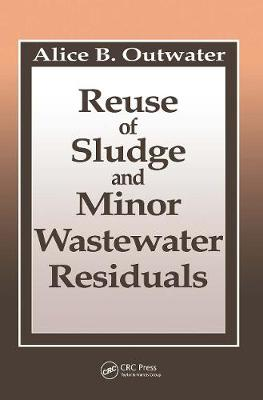 Reuse of Sludge and Minor Wastewater Residuals by Alice B. Outwater