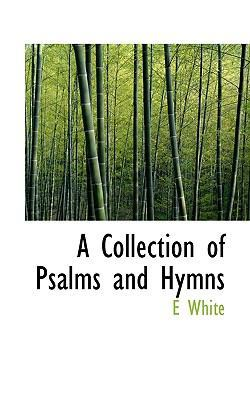A Collection of Psalms and Hymns by E White