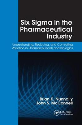 Six Sigma in the Pharmaceutical Industry by Brian K. Nunnally
