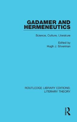 Gadamer and Hermeneutics: Science, Culture, Literature by Hugh J. Silverman