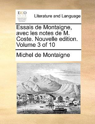 Essais de Montaigne, Avec Les Notes de M. Coste. Nouvelle Edition. Volume 3 of 10 by Michel Montaigne