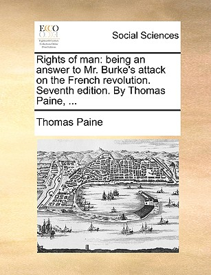 Rights of Man: Being an Answer to Mr. Burke's Attack on the French Revolution. Seventh Edition. by Thomas Paine, ... by Thomas Paine