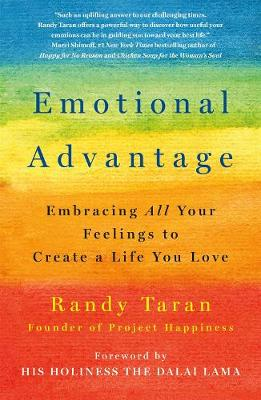 Emotional Advantage: Embracing All Your Feelings to Create a Life You Love by Randy Taran