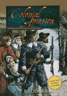 Colonial America: An Interactive History Adventure by ,Allison Lassieur