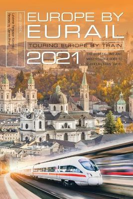 Europe by Eurail 2021: Touring Europe by Train by Laverne Ferguson-Kosinski