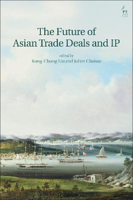 The Future of Asian Trade Deals and IP by Kung-Chung Liu