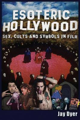 Esoteric Hollywood:: Sex, Cults and Symbols in Film by Jay Dyer