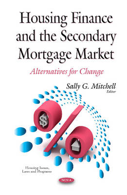 Housing Finance & the Secondary Mortgage Market by Sally G Mitchell