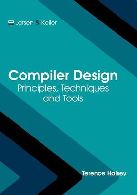 Compiler Design: Principles, Techniques and Tools by Terence Halsey