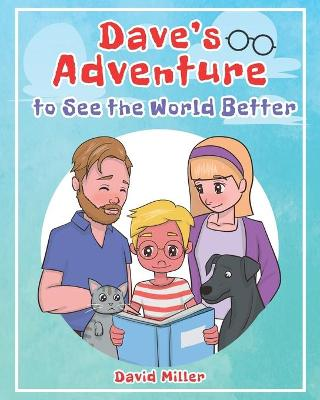 Dave's Adventure to See the World Better by David Miller