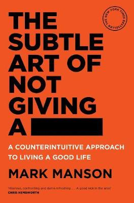 Subtle Art of Not Giving a - by Mark Manson