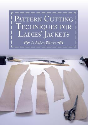 Pattern Cutting Techniques for Ladies' Jackets by Jo Baker-Waters