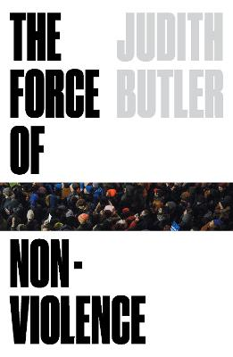 The Force of Nonviolence: An Ethico-Political Bind by Judith Butler