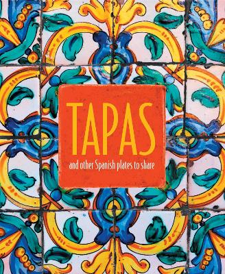 Tapas: And Other Spanish Plates to Share by Ryland Peters & Small