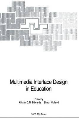 Multimedia Interface Design in Education by Alistair D.N. Edwards