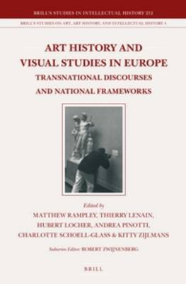 Art History and Visual Studies in Europe: Transnational Discourses and National Frameworks by Matthew Rampley
