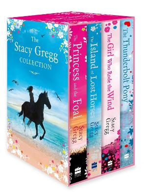 The Stacy Gregg Collection (The Princess and the Foal, The Girl Who Rode the Wind, The Thunderbolt Pony, The Island of Lost Horses) by Stacy Gregg
