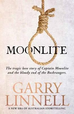 Moonlite: The Tragic Love Story of Captain Moonlite and the Bloody End of the Bushrangers by Garry Linnell