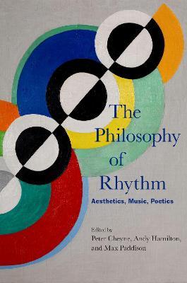 The Philosophy of Rhythm: Aesthetics, Music, Poetics by Peter Cheyne