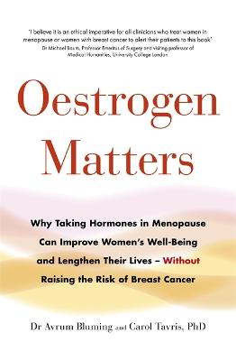 Oestrogen Matters: Why Taking Hormones in Menopause Can Improve Women's Well-Being and Lengthen Their Lives - Without Raising the Risk of Breast Cancer by Avrum Bluming, MD