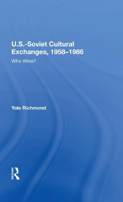 U.S.-Soviet Cultural Exchanges, 1958-1986: Who Wins? by Yale Richmond