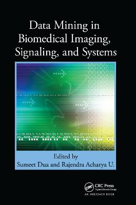 Data Mining in Biomedical Imaging, Signaling, and Systems by Sumeet Dua