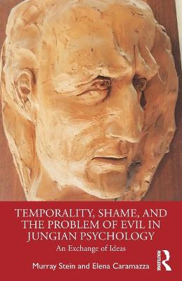 Temporality, Shame, and the Problem of Evil in Jungian Psychology: An Exchange of Ideas book