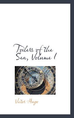 Toilers of the Sea, Volume I by Victor Hugo