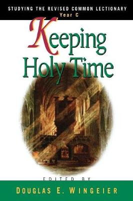 Keeping Holy Time  Year C by Douglas E. Wingeier