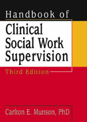 Handbook of Clinical Social Work Supervision by Carlton E. Munson