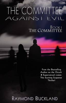 The Committee Against Evil Book I by Raymond Buckland