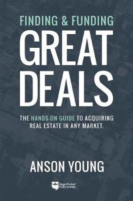Finding and Funding Great Deals by Anson Young
