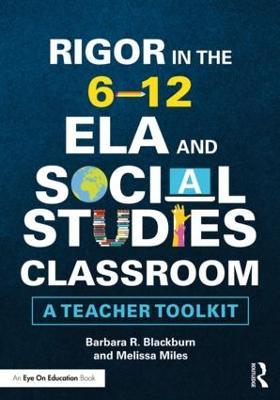 Rigor in the 6-12 ELA and Social Studies Classroom: A Teacher Toolkit book