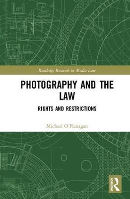 Photography and the Law: Rights and Restrictions by Michael O'Flanagan