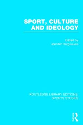 Sport, Culture and Ideology by Jennifer Hargreaves