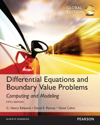 Differential Equations and Boundary Value Problems: Computing and Modeling, Global Edition by C. Henry Edwards